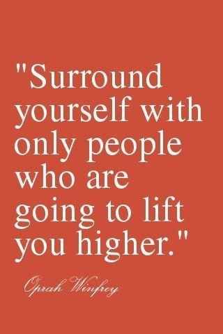Quote Surround yourself with those that lift you higher